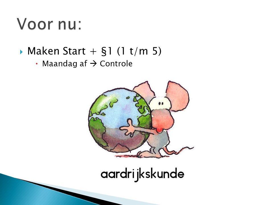  Maken Start + §1 (1 t/m 5)  Maandag af  Controle