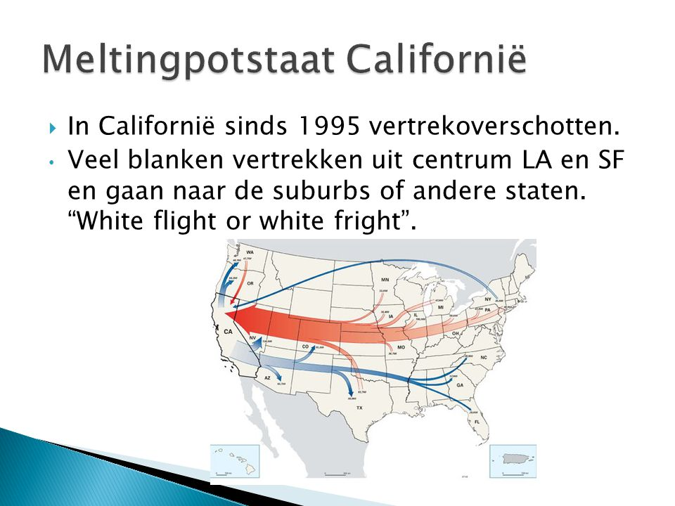 """ In Californië sinds 1995 vertrekoverschotten. Veel blanken vertrekken uit centrum LA en SF en gaan naar de suburbs of andere staten. """"White flight o"""