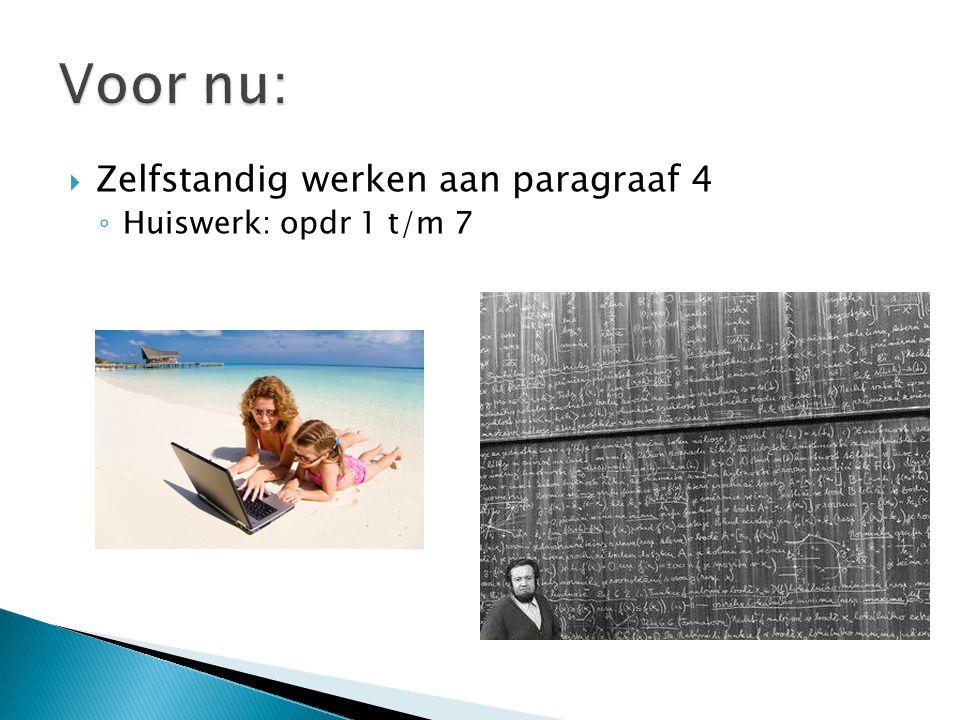  Zelfstandig werken aan paragraaf 4 ◦ Huiswerk: opdr 1 t/m 7