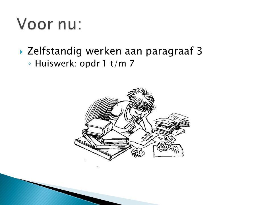  Zelfstandig werken aan paragraaf 3 ◦ Huiswerk: opdr 1 t/m 7
