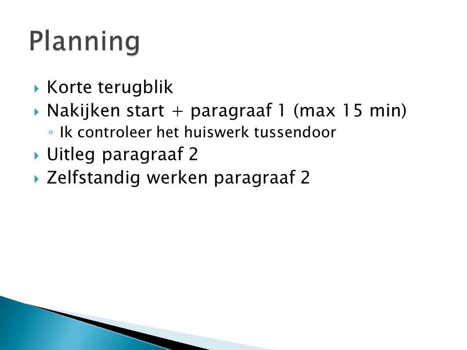  Korte terugblik  Nakijken start + paragraaf 1 (max 15 min) ◦ Ik controleer het huiswerk tussendoor  Uitleg paragraaf 2  Zelfstandig werken paragr