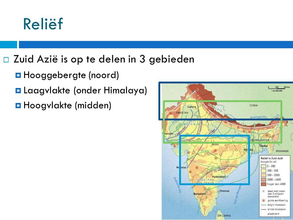 Reliëf  Zuid Azië is op te delen in 3 gebieden  Hooggebergte (noord)  Laagvlakte (onder Himalaya)  Hoogvlakte (midden)