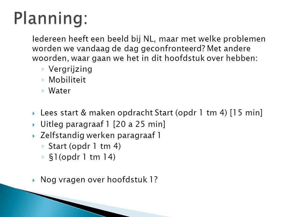  Maken Start + §1 (1 t/m 14)  Start met opdracht 14 (dit is een atlas vraag, die kun je nu goed in de klas maken)