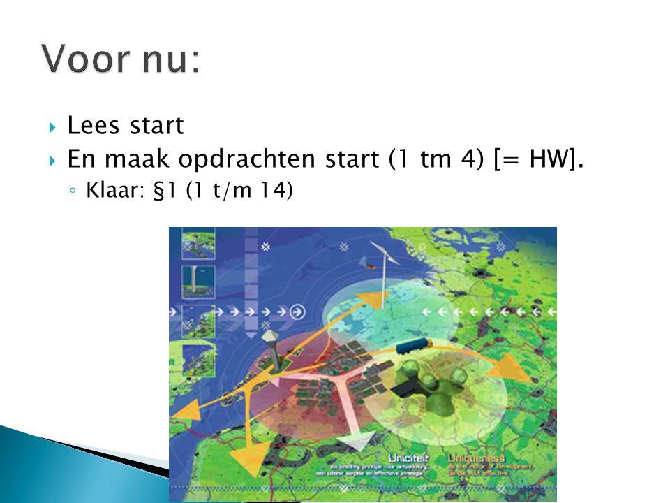  Lees start  En maak opdrachten start (1 tm 4) [= HW]. ◦ Klaar: §1 (1 t/m 14)