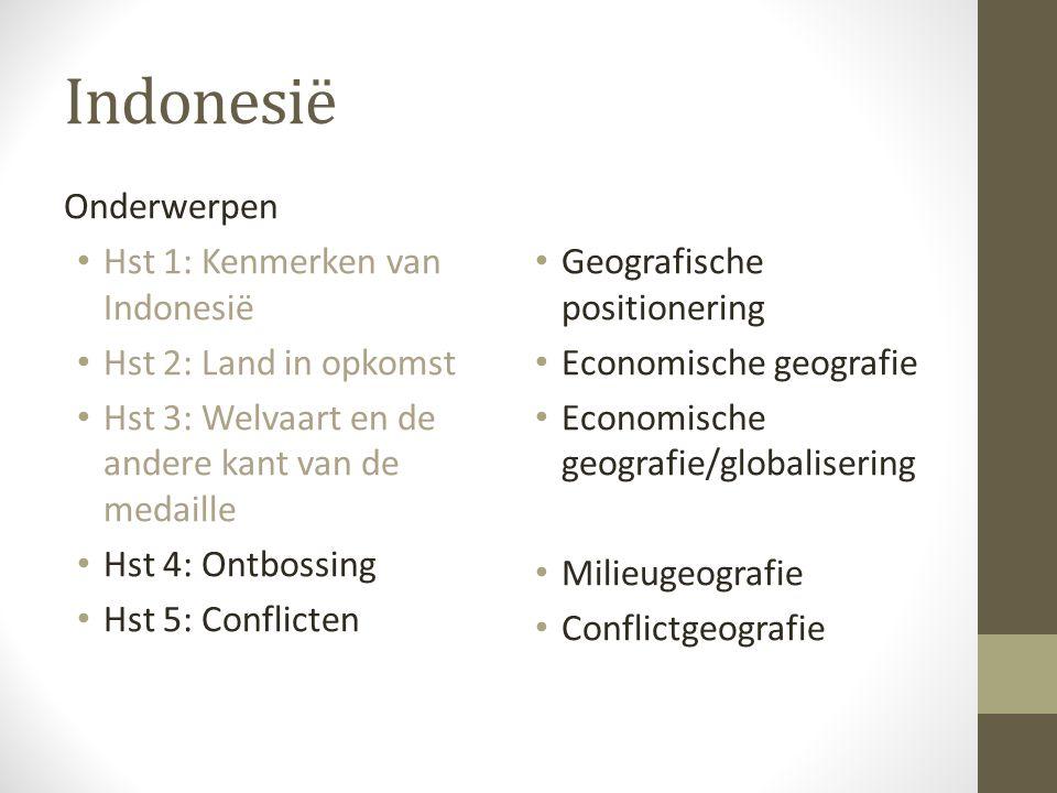 Indonesië Onderwerpen Hst 1: Kenmerken van Indonesië Hst 2: Land in opkomst Hst 3: Welvaart en de andere kant van de medaille Hst 4: Ontbossing Hst 5: