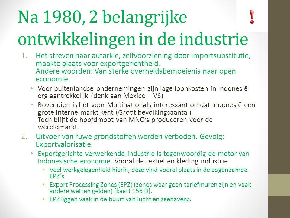 Na 1980, 2 belangrijke ontwikkelingen in de industrie 1.Het streven naar autarkie, zelfvoorziening door importsubstitutie, maakte plaats voor exportgerichtheid.