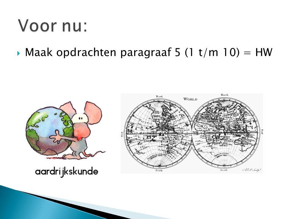  Maak opdrachten paragraaf 5 (1 t/m 10) = HW