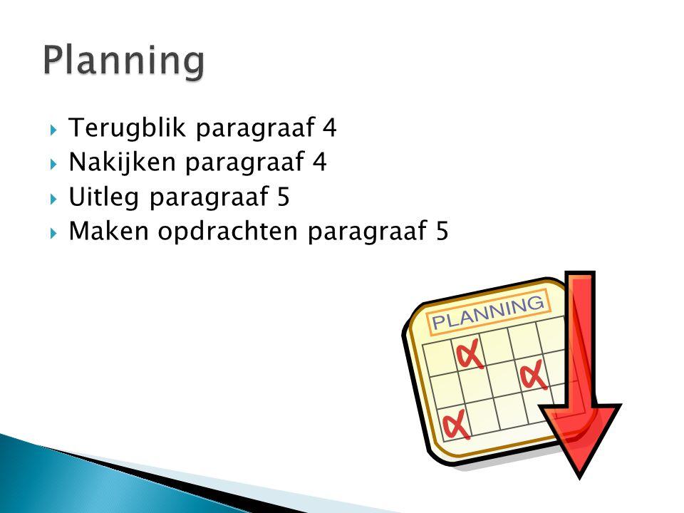  Terugblik paragraaf 4  Nakijken paragraaf 4  Uitleg paragraaf 5  Maken opdrachten paragraaf 5
