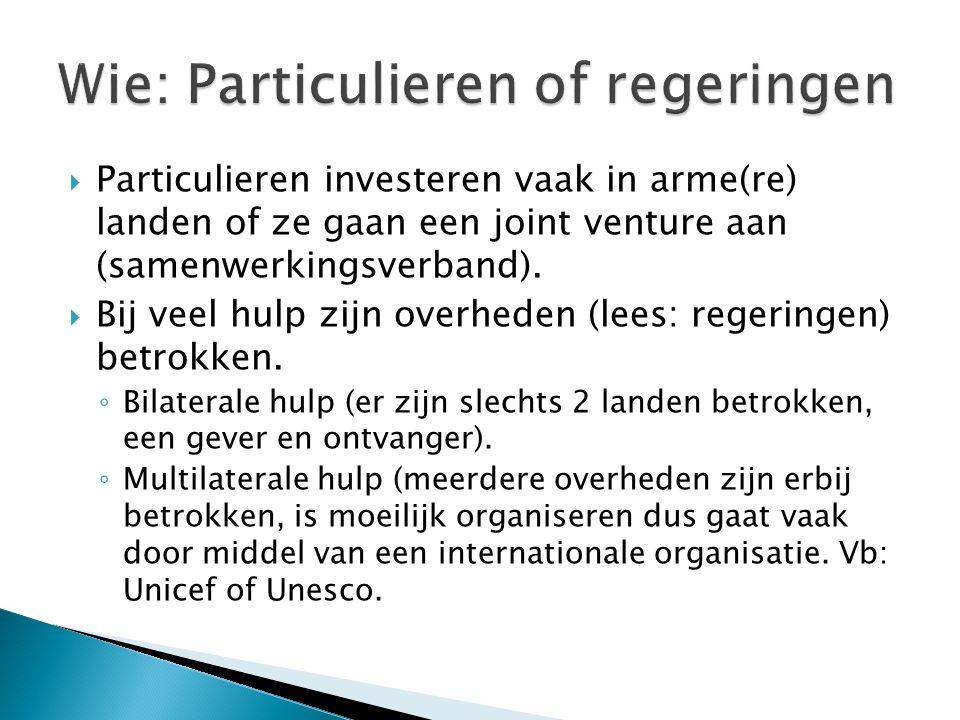  Particulieren investeren vaak in arme(re) landen of ze gaan een joint venture aan (samenwerkingsverband).