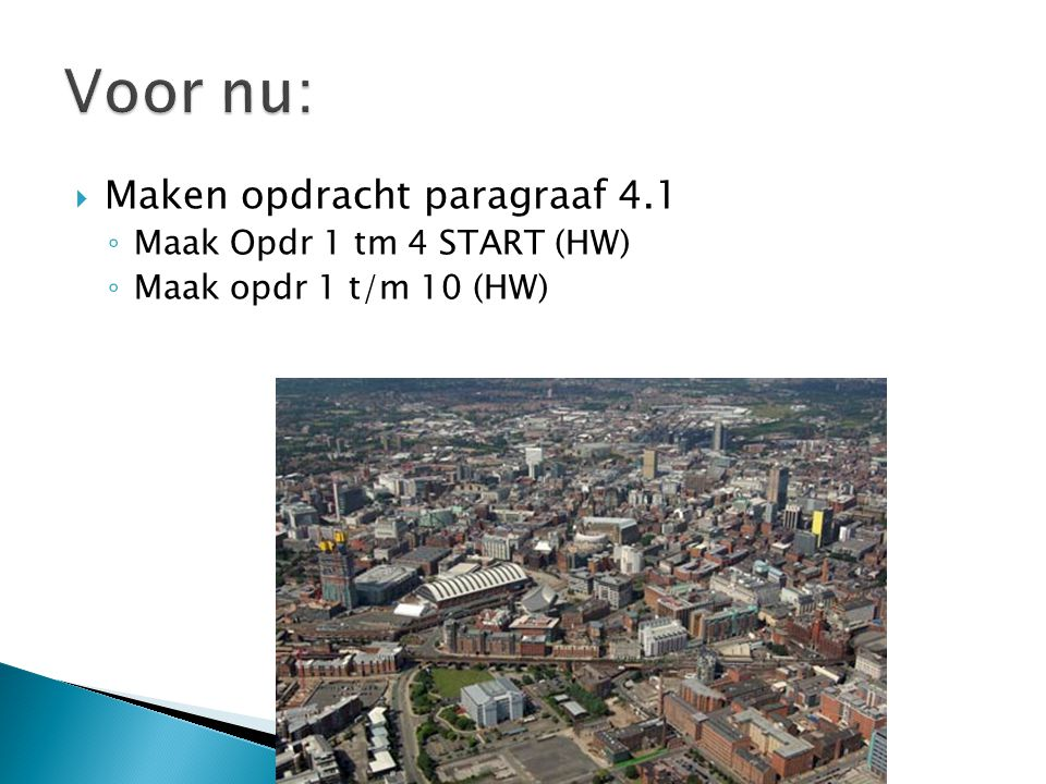  Maken opdracht paragraaf 4.1 ◦ Maak Opdr 1 tm 4 START (HW) ◦ Maak opdr 1 t/m 10 (HW)