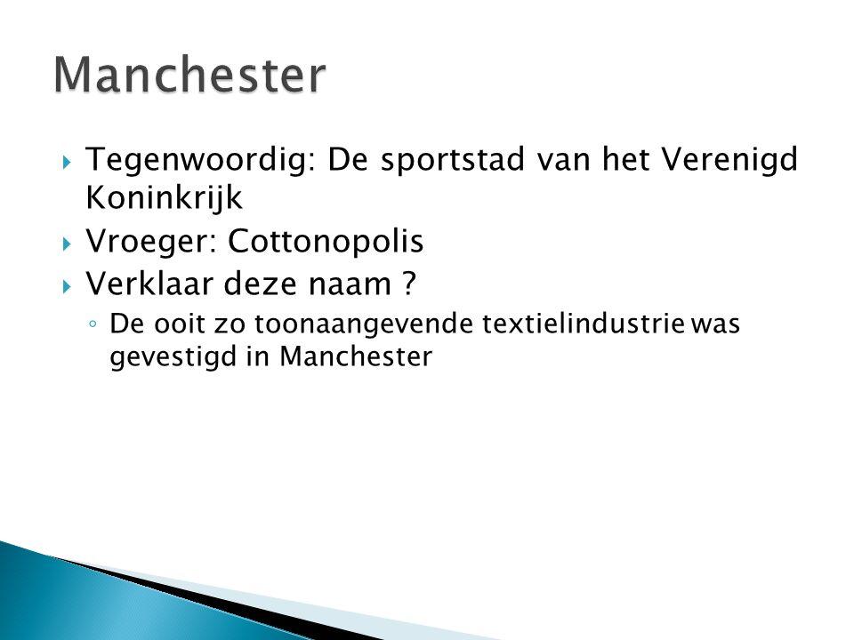  Manchester was de eerste industriestad van de wereld.