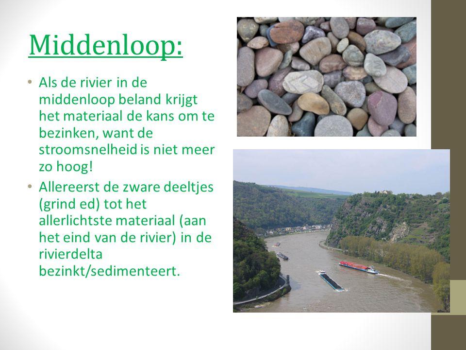 Middenloop: Als de rivier in de middenloop beland krijgt het materiaal de kans om te bezinken, want de stroomsnelheid is niet meer zo hoog! Allereerst