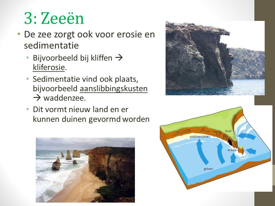 3: Zeeën De zee zorgt ook voor erosie en sedimentatie Bijvoorbeeld bij kliffen  kliferosie. Sedimentatie vind ook plaats, bijvoorbeeld aanslibbingsku