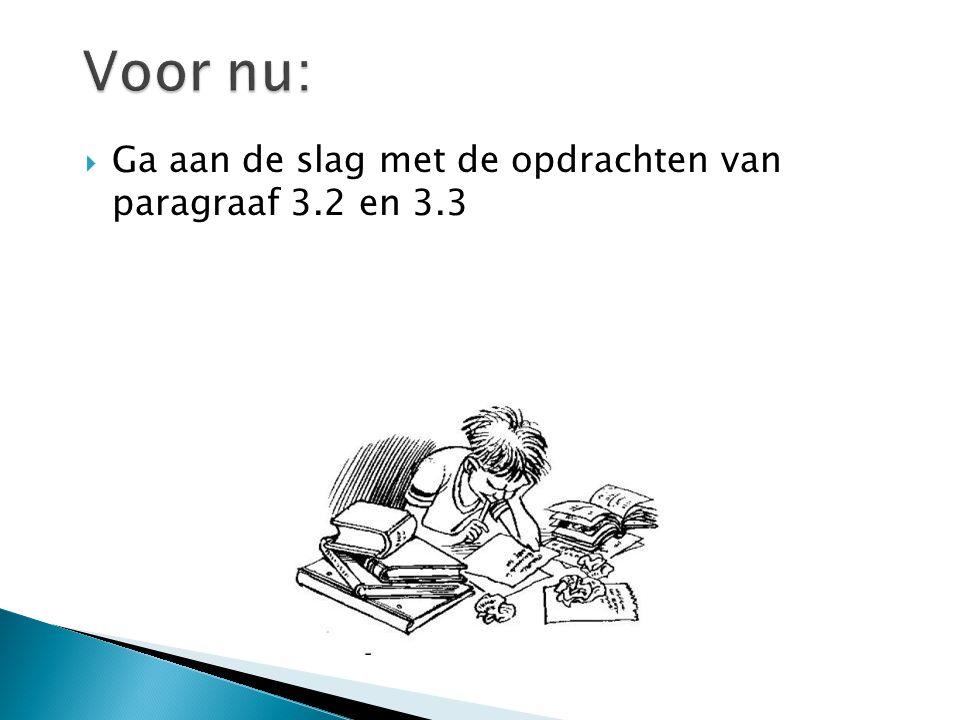  Ga aan de slag met de opdrachten van paragraaf 3.2 en 3.3