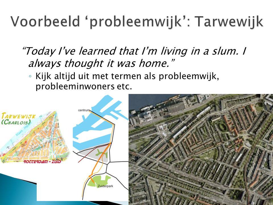 """""""Today I've learned that I'm living in a slum. I always thought it was home."""" ◦ Kijk altijd uit met termen als probleemwijk, probleeminwoners etc."""