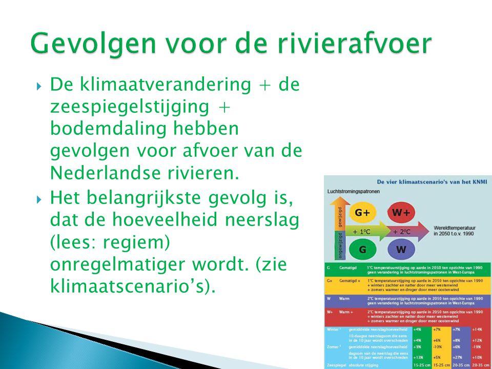  De klimaatverandering + de zeespiegelstijging + bodemdaling hebben gevolgen voor afvoer van de Nederlandse rivieren.  Het belangrijkste gevolg is,
