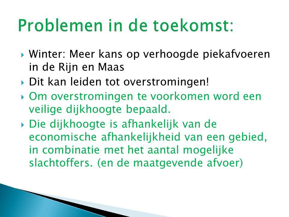  Winter: Meer kans op verhoogde piekafvoeren in de Rijn en Maas  Dit kan leiden tot overstromingen!  Om overstromingen te voorkomen word een veilig