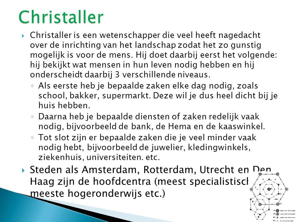  Christaller is een wetenschapper die veel heeft nagedacht over de inrichting van het landschap zodat het zo gunstig mogelijk is voor de mens.