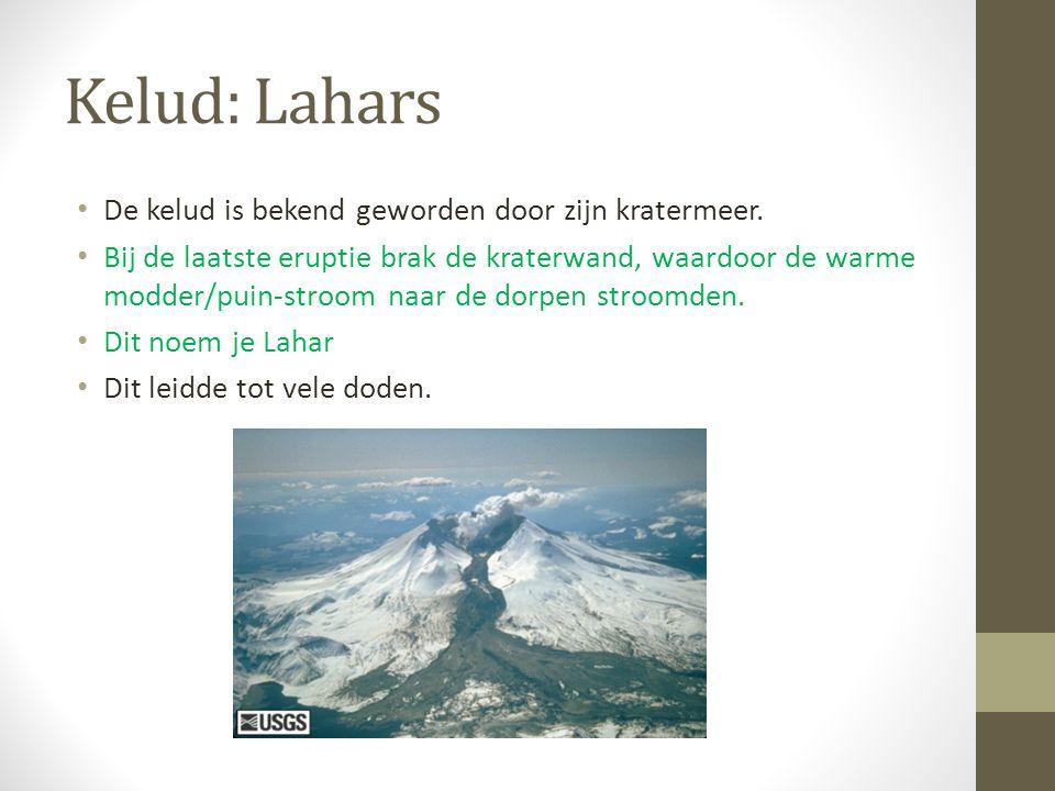 Kelud: Lahars De kelud is bekend geworden door zijn kratermeer. Bij de laatste eruptie brak de kraterwand, waardoor de warme modder/puin-stroom naar d