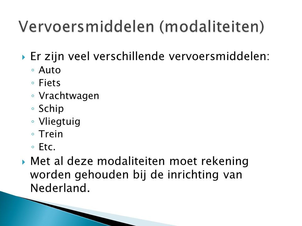  Er zijn veel verschillende vervoersmiddelen: ◦ Auto ◦ Fiets ◦ Vrachtwagen ◦ Schip ◦ Vliegtuig ◦ Trein ◦ Etc.