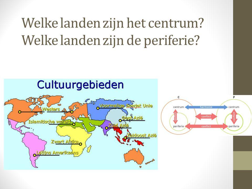 Welke landen zijn het centrum? Welke landen zijn de periferie?