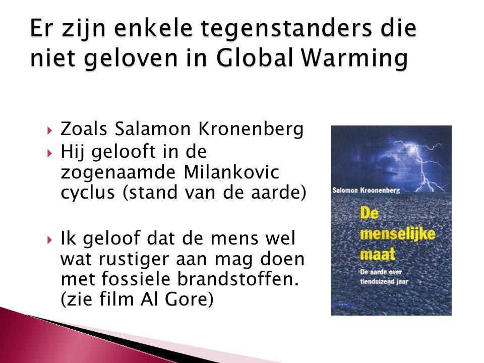  Zoals Salamon Kronenberg  Hij gelooft in de zogenaamde Milankovic cyclus (stand van de aarde)  Ik geloof dat de mens wel wat rustiger aan mag doen