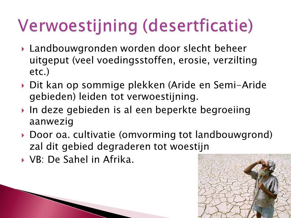  Landbouwgronden worden door slecht beheer uitgeput (veel voedingsstoffen, erosie, verzilting etc.)  Dit kan op sommige plekken (Aride en Semi-Aride