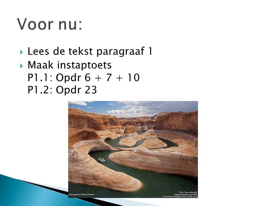  Lees de tekst paragraaf 1  Maak instaptoets P1.1: Opdr 6 + 7 + 10 P1.2: Opdr 23