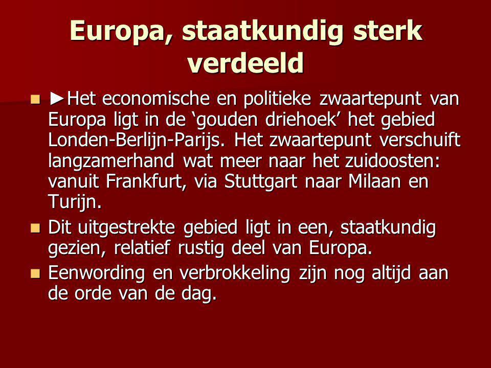 Europa, staatkundig sterk verdeeld ► Het economische en politieke zwaartepunt van Europa ligt in de 'gouden driehoek' het gebied Londen-Berlijn-Parijs
