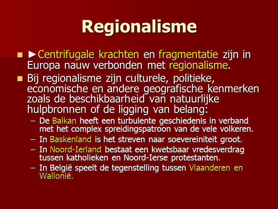 Regionalisme ► Centrifugale krachten en fragmentatie zijn in Europa nauw verbonden met regionalisme. ► Centrifugale krachten en fragmentatie zijn in E