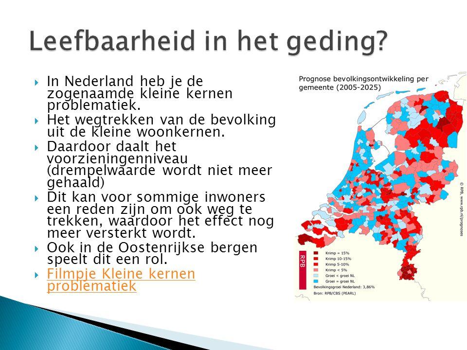  In Nederland heb je de zogenaamde kleine kernen problematiek.  Het wegtrekken van de bevolking uit de kleine woonkernen.  Daardoor daalt het voorz