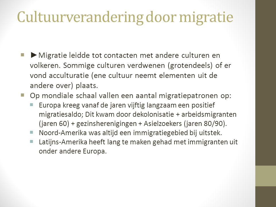 Cultuurverandering door migratie  ► Migratie leidde tot contacten met andere culturen en volkeren. Sommige culturen verdwenen (grotendeels) of er von