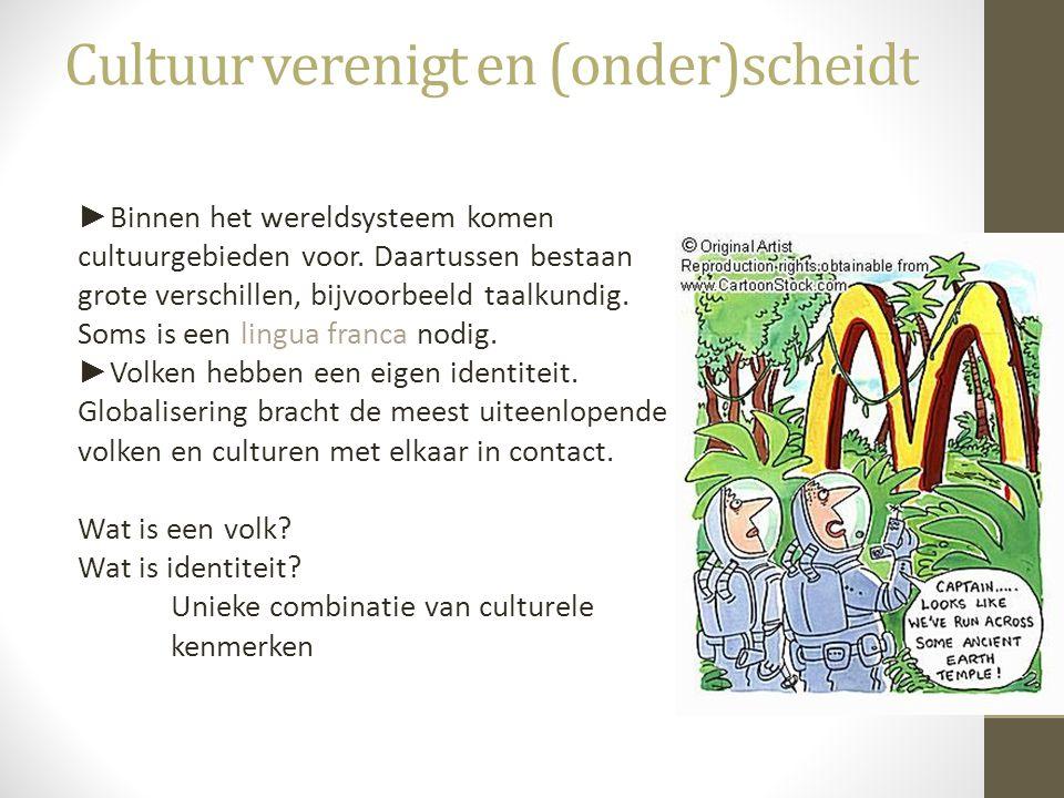 Cultuur verenigt en (onder)scheidt ► Binnen het wereldsysteem komen cultuurgebieden voor. Daartussen bestaan grote verschillen, bijvoorbeeld taalkundi