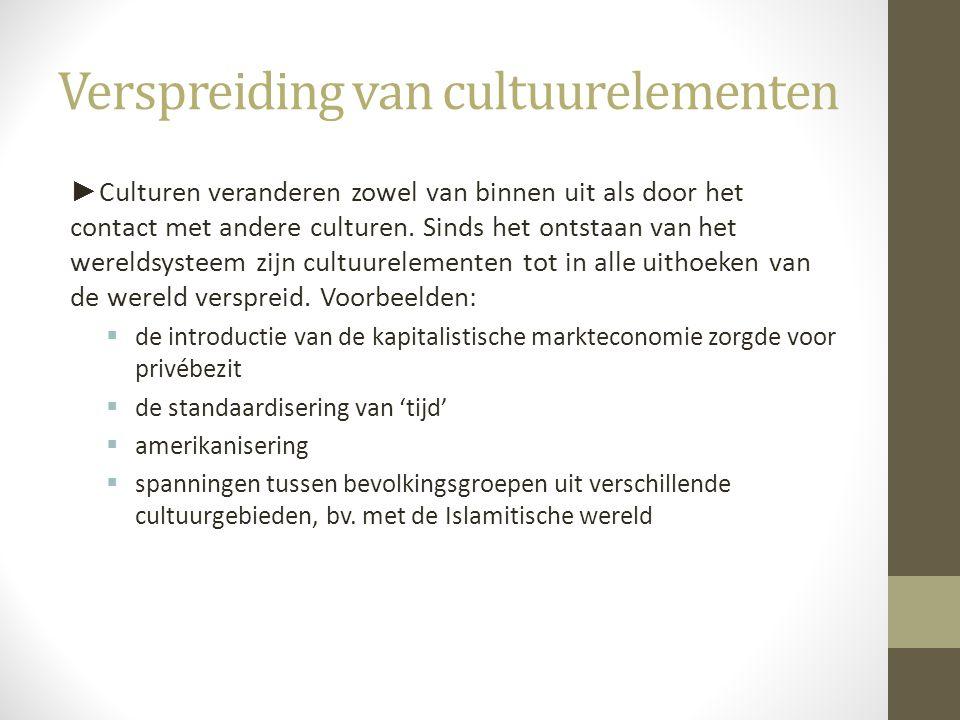 Verspreiding van cultuurelementen ► Culturen veranderen zowel van binnen uit als door het contact met andere culturen. Sinds het ontstaan van het were
