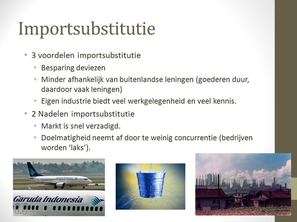 Importsubstitutie 3 voordelen importsubstitutie Besparing deviezen Minder afhankelijk van buitenlandse leningen (goederen duur, daardoor vaak leningen) Eigen industrie biedt veel werkgelegenheid en veel kennis.