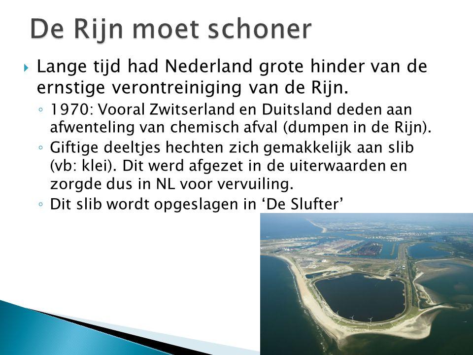  Lange tijd had Nederland grote hinder van de ernstige verontreiniging van de Rijn. ◦ 1970: Vooral Zwitserland en Duitsland deden aan afwenteling van