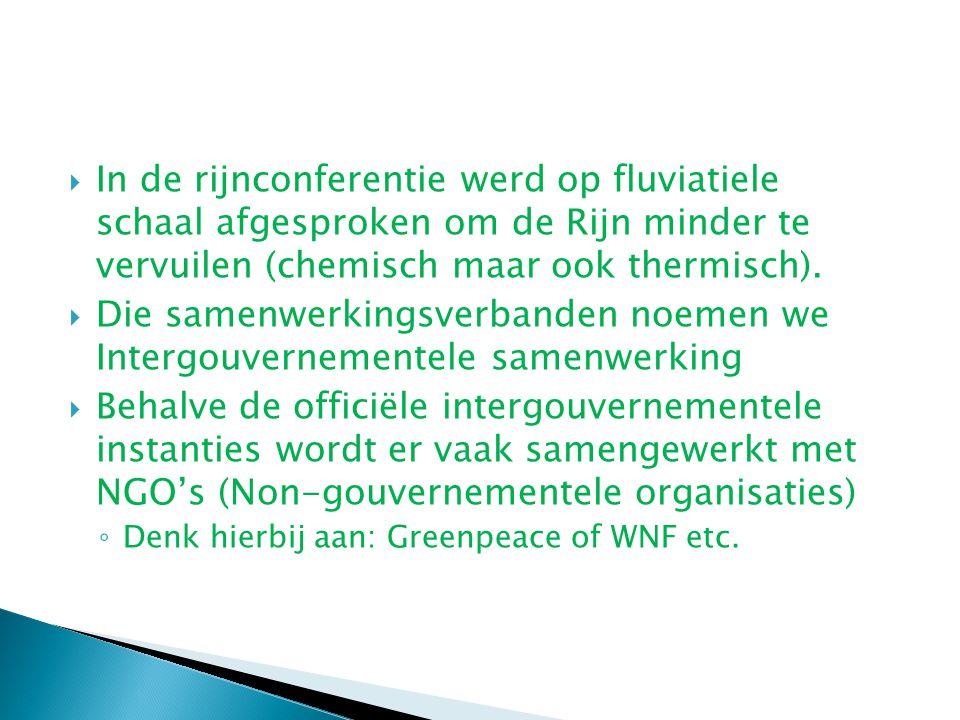  In de rijnconferentie werd op fluviatiele schaal afgesproken om de Rijn minder te vervuilen (chemisch maar ook thermisch).  Die samenwerkingsverban