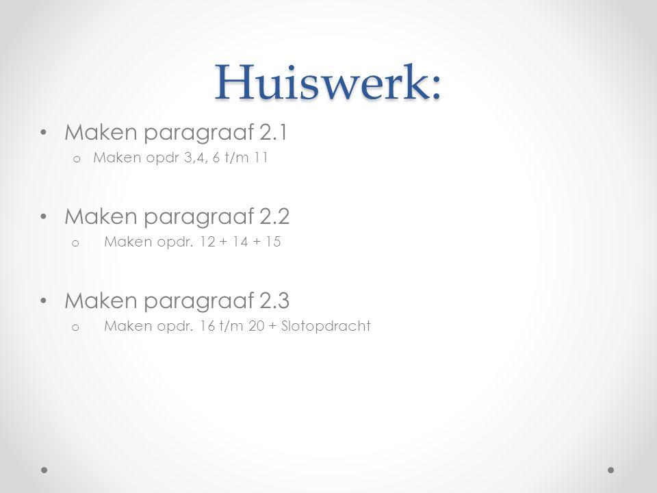 Huiswerk: Maken paragraaf 2.1 o Maken opdr 3,4, 6 t/m 11 Maken paragraaf 2.2 o Maken opdr. 12 + 14 + 15 Maken paragraaf 2.3 o Maken opdr. 16 t/m 20 +