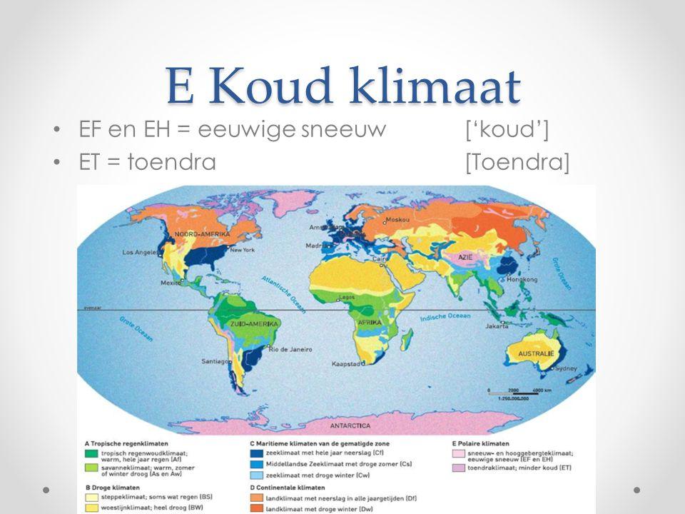 E Koud klimaat EF en EH = eeuwige sneeuw['koud'] ET = toendra[Toendra]