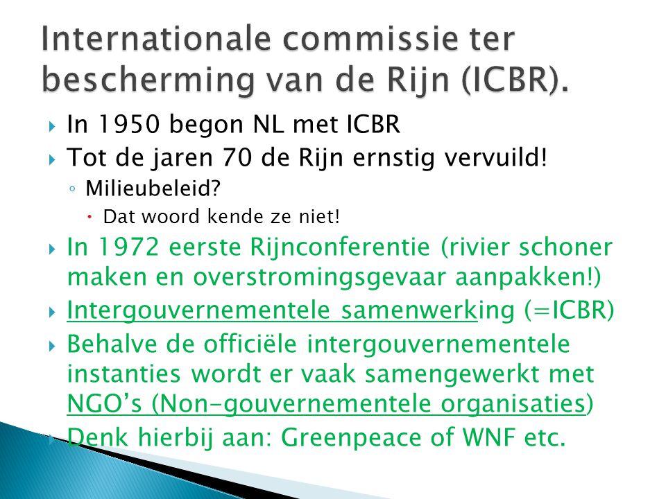  In 1950 begon NL met ICBR  Tot de jaren 70 de Rijn ernstig vervuild.