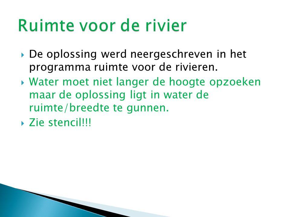  De oplossing werd neergeschreven in het programma ruimte voor de rivieren.  Water moet niet langer de hoogte opzoeken maar de oplossing ligt in wat