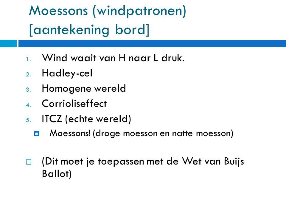 Moessons (windpatronen) [aantekening bord] 1. Wind waait van H naar L druk. 2. Hadley-cel 3. Homogene wereld 4. Corrioliseffect 5. ITCZ (echte wereld)