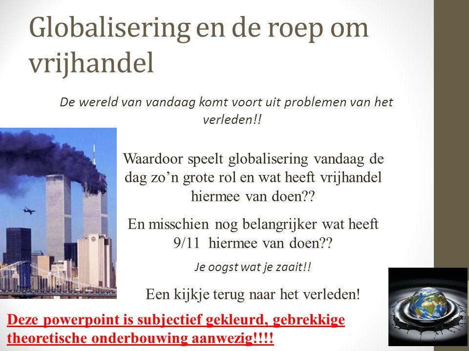 Globalisering en de roep om vrijhandel De wereld van vandaag komt voort uit problemen van het verleden!.