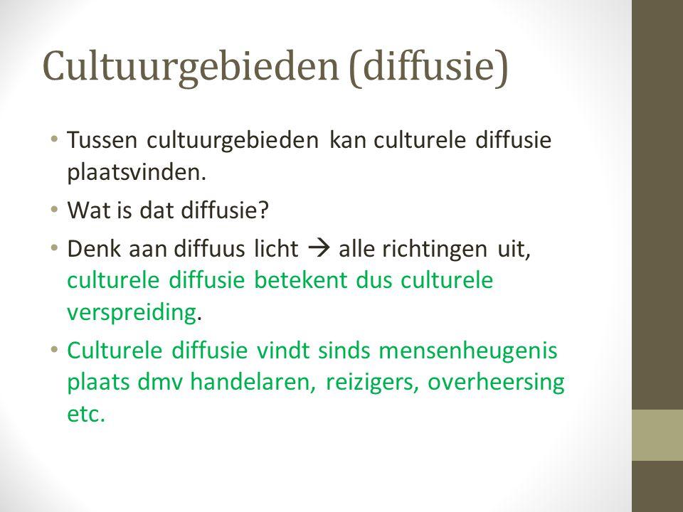 Cultuurgebieden (diffusie) Tussen cultuurgebieden kan culturele diffusie plaatsvinden. Wat is dat diffusie? Denk aan diffuus licht  alle richtingen u