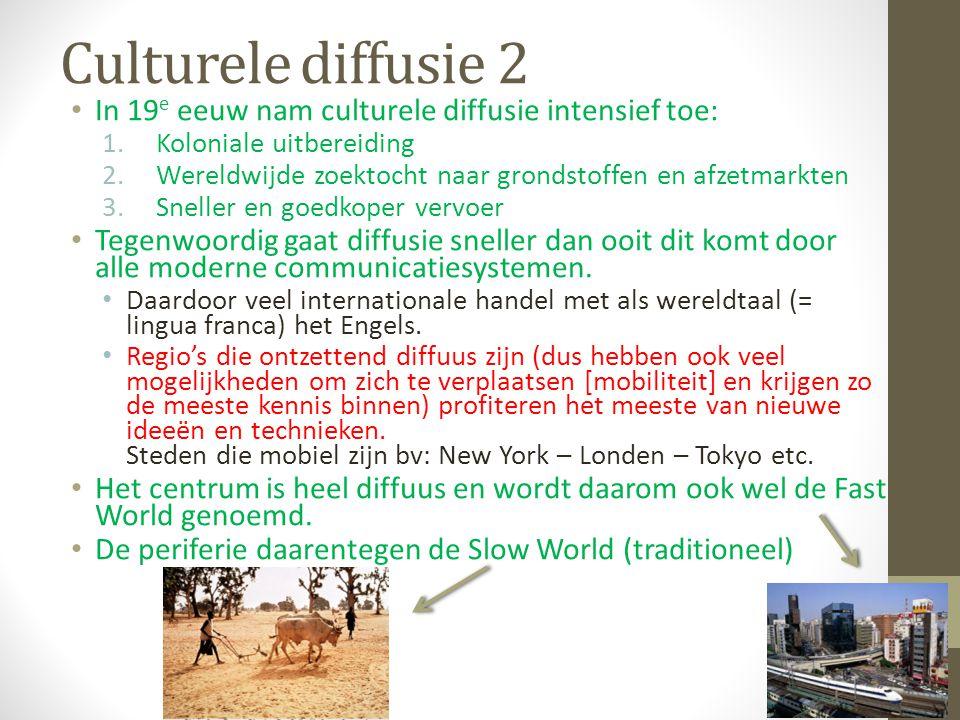 Culturele diffusie 2 In 19 e eeuw nam culturele diffusie intensief toe: 1.Koloniale uitbereiding 2.Wereldwijde zoektocht naar grondstoffen en afzetmar