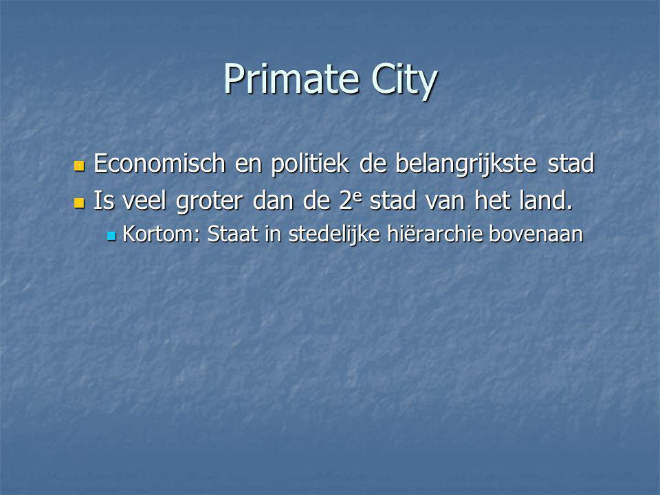 Primate City Economisch en politiek de belangrijkste stad Economisch en politiek de belangrijkste stad Is veel groter dan de 2 e stad van het land. Is