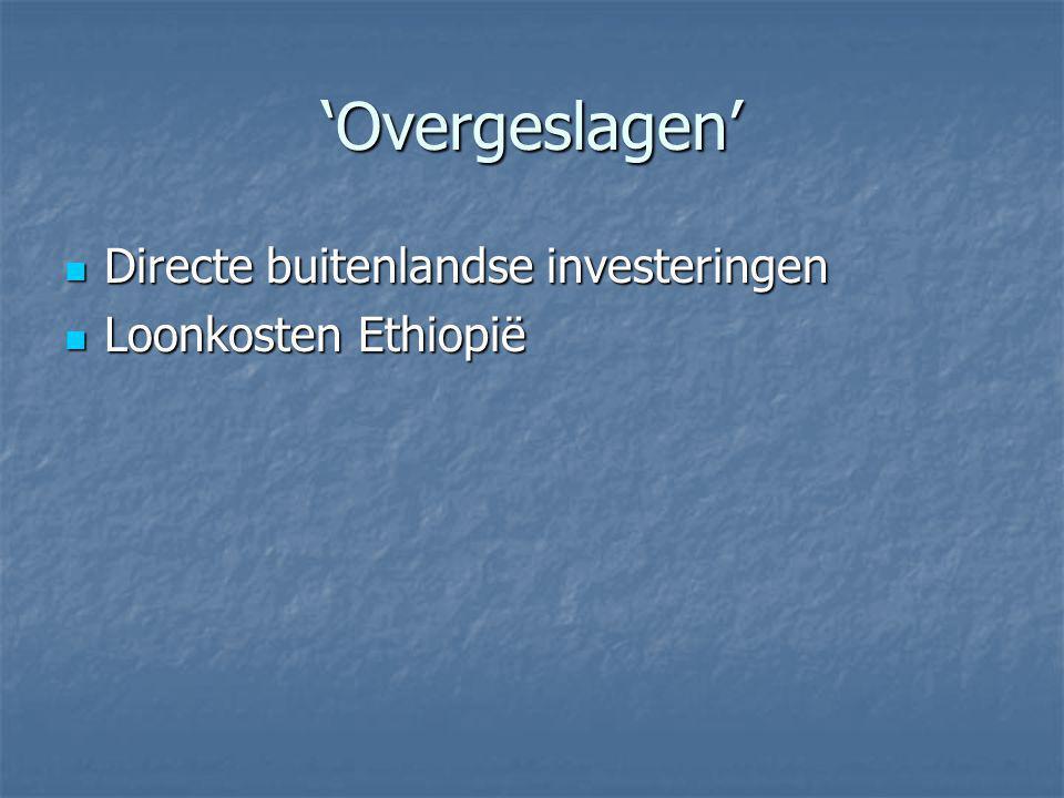 'Overgeslagen' Directe buitenlandse investeringen Directe buitenlandse investeringen Loonkosten Ethiopië Loonkosten Ethiopië