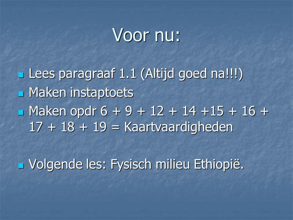 Voor nu: Lees paragraaf 1.1 (Altijd goed na!!!) Lees paragraaf 1.1 (Altijd goed na!!!) Maken instaptoets Maken instaptoets Maken opdr 6 + 9 + 12 + 14