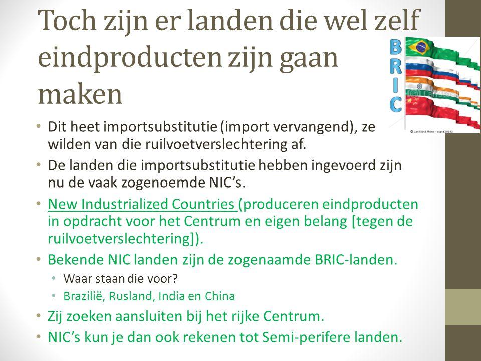 Toch zijn er landen die wel zelf eindproducten zijn gaan maken Dit heet importsubstitutie (import vervangend), ze wilden van die ruilvoetverslechterin