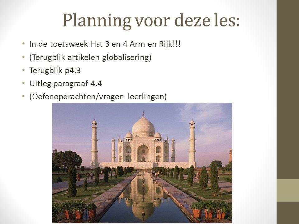 Planning voor deze les: In de toetsweek Hst 3 en 4 Arm en Rijk!!! (Terugblik artikelen globalisering) Terugblik p4.3 Uitleg paragraaf 4.4 (Oefenopdrac
